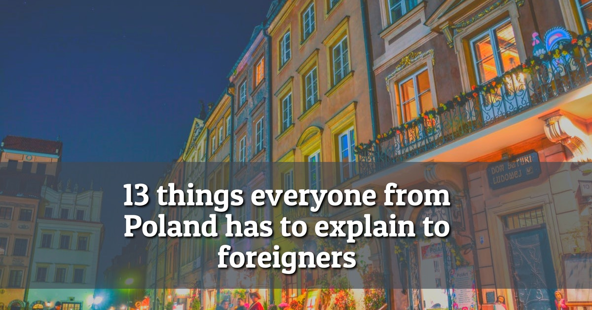 13 things everyone from Poland has to explain to foreigners.jpg